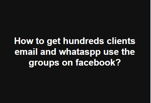 【Facebook】一天来大几百潜在客户Email和whatsapp —–Facebook 群组营销案例(二)